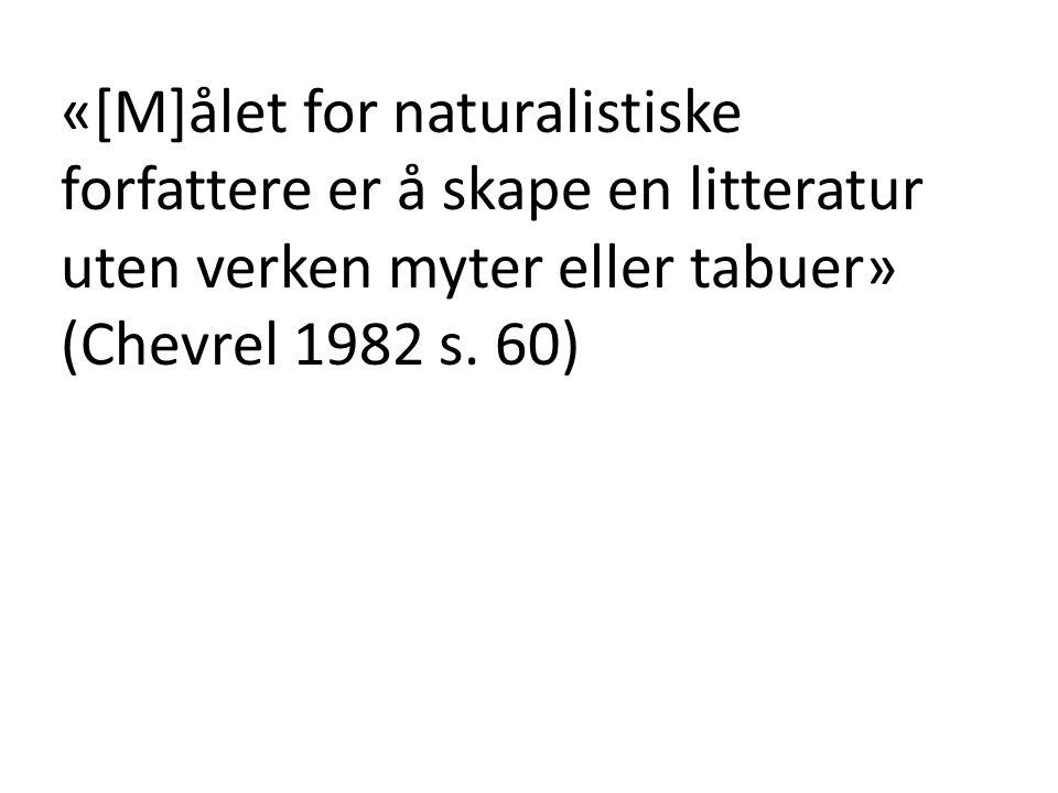 «[M]ålet for naturalistiske forfattere er å skape en litteratur uten verken myter eller tabuer» (Chevrel 1982 s.